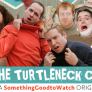 The Turtleneck Club – A Something Good to Watch Original